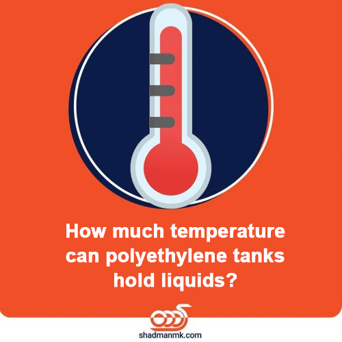 How much temperature can polyethylene tanks hold liquids